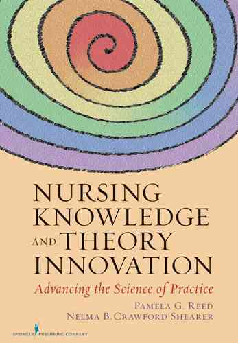 Nursing Knowledge and Theory Innovation By Reed, Pamela/ Shearer, Nelma